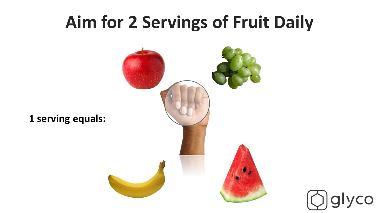 Aim for 2 servings of fruit daily